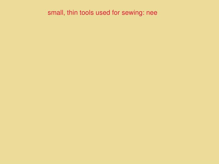 small, thin tools used for sewing: nee