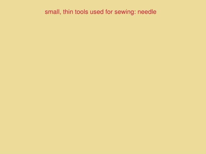 small, thin tools used for sewing: needle