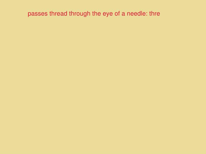 passes thread through the eye of a needle: thre