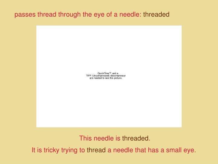 passes thread through the eye of a needle: