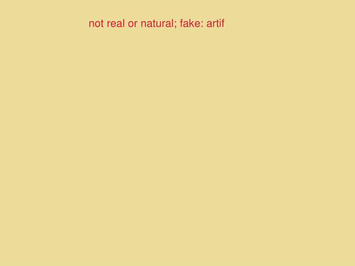 not real or natural; fake: artif