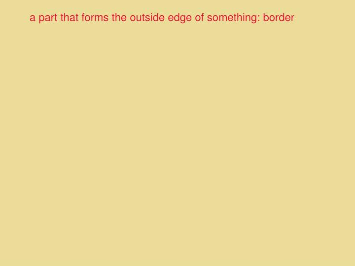 a part that forms the outside edge of something: border