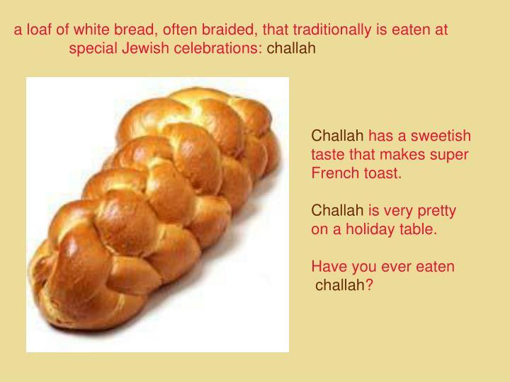 a loaf of white bread, often braided, that traditionally is eaten at    special Jewish celebrations: