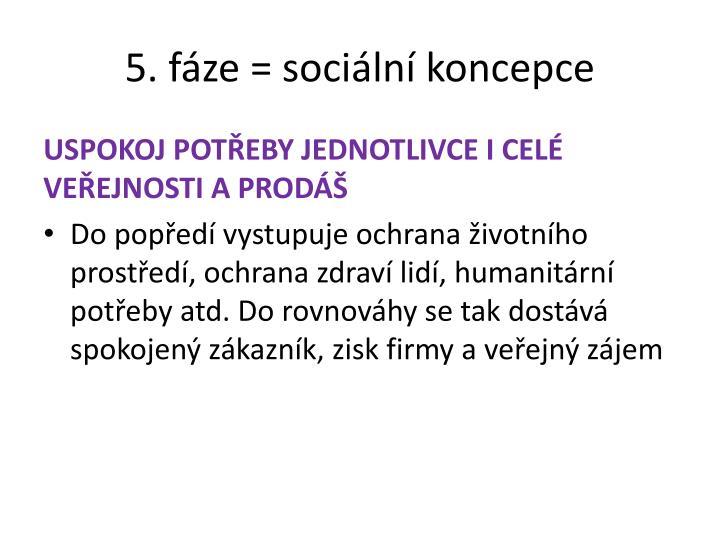 5. fáze = sociální koncepce