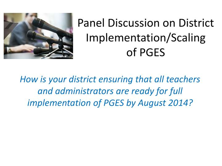 Panel Discussion on District Implementation/Scaling       of PGES