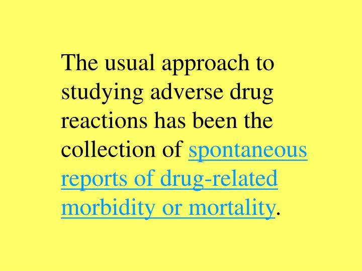 The usual approach to studying adverse drug reactions has been the collection of