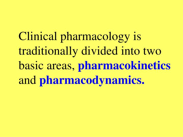 Clinical pharmacology is traditionally divided into two basic areas,