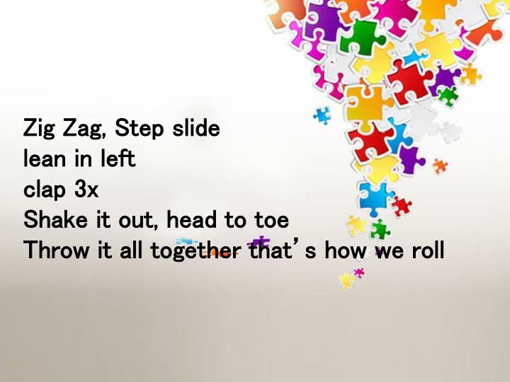 Zig Zag, Step slide