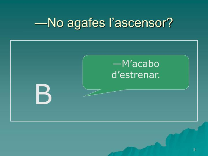 No agafes l ascensor