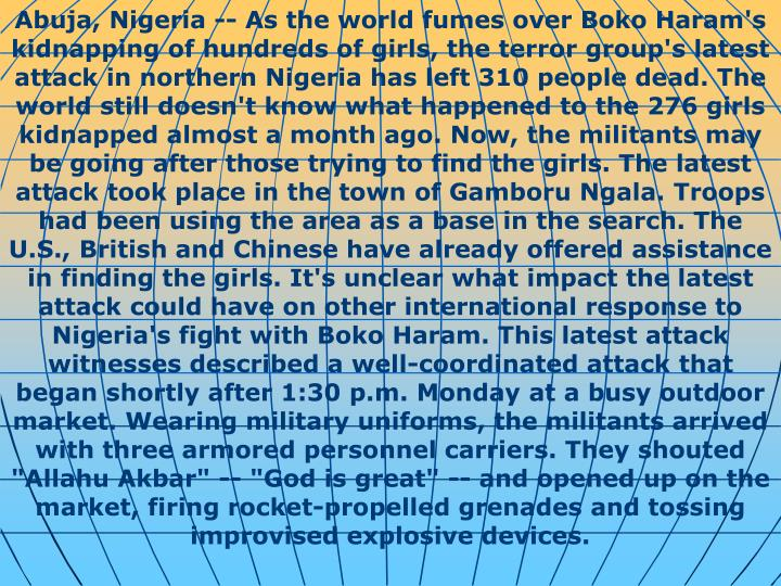 Abuja, Nigeria -- As the world fumes over Boko Haram's kidnapping of hundreds of girls, the terror g...