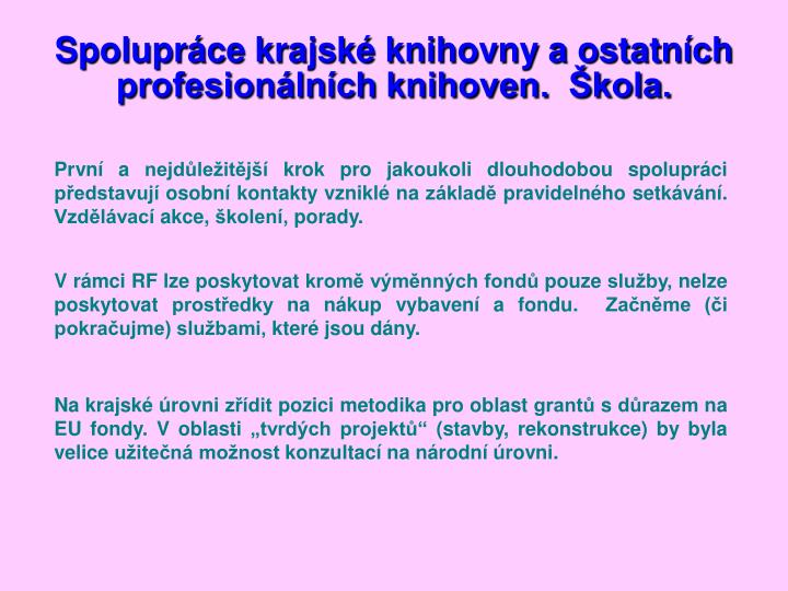 Spolupráce krajské knihovny a ostatních profesionálních knihoven.  Škola.