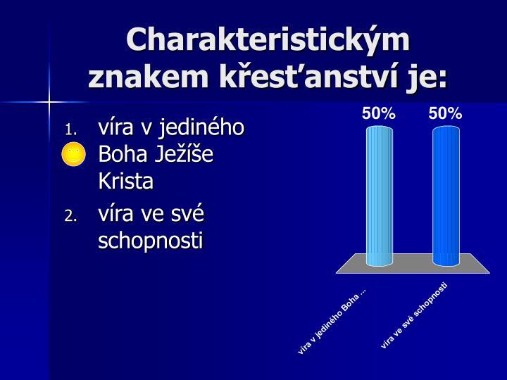 Charakteristickým znakem křesťanství je: