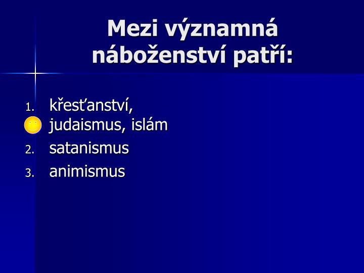 Mezi významná náboženství patří: