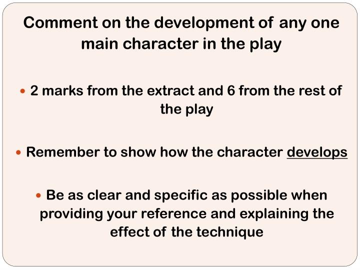 Comment on the development of any one main character in the play