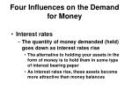 four influences on the demand for money2