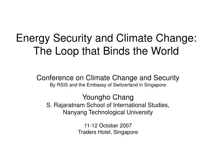 Energy security and climate change the loop that binds the world