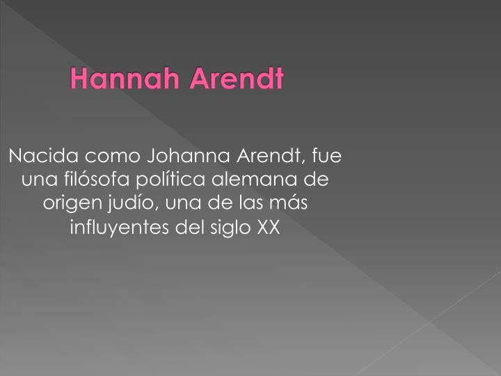 Nacida como Johanna Arendt, fue una filósofa política alemana de origen judío, una de las más influyentes del siglo XX