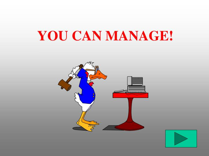YOU CAN MANAGE!