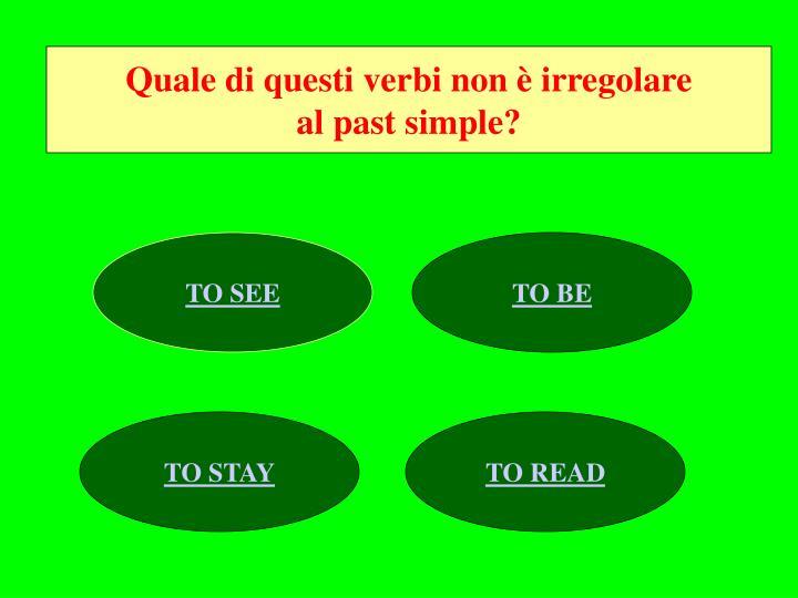 Quale di questi verbi non è irregolare