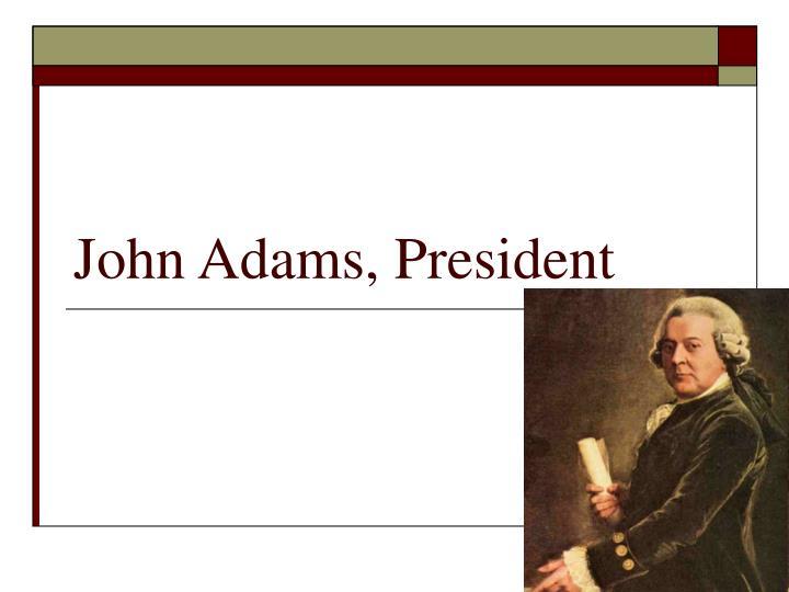 John Adams, President