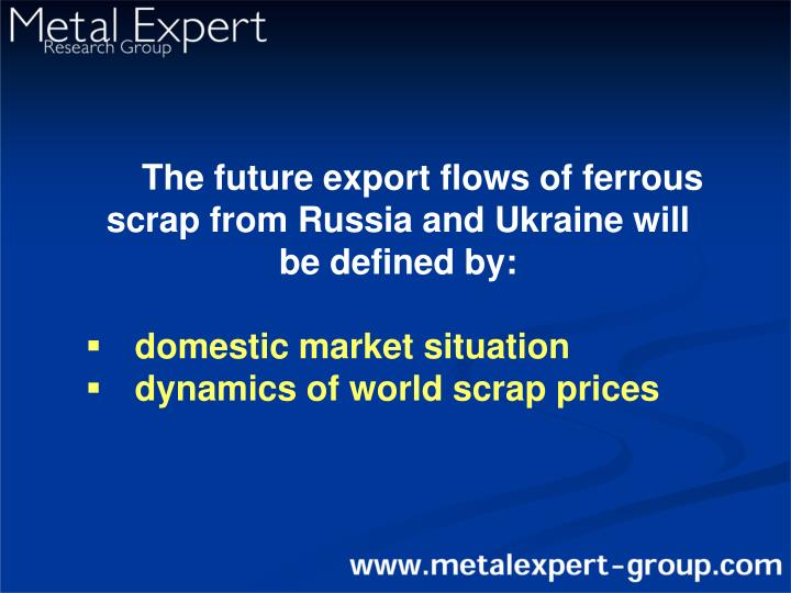 The future export flows of ferrous scrap from Russia and Ukraine will be defined by: