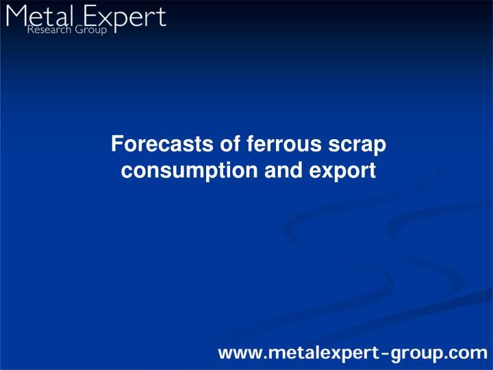 Forecasts of ferrous scrap consumption and export