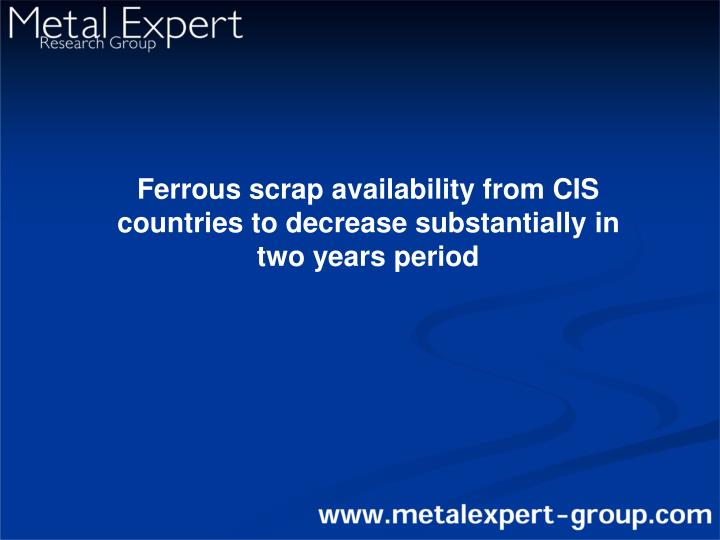 Ferrous scrap availability from CIS countries to decrease substantially in two years period