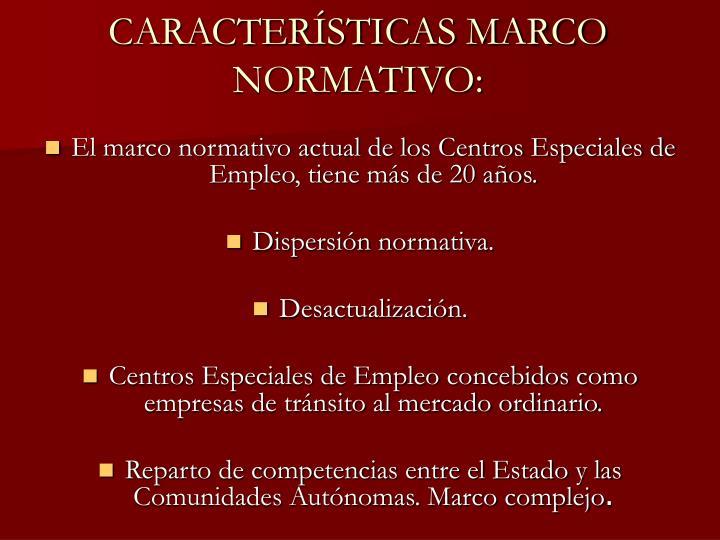 CARACTERÍSTICAS MARCO NORMATIVO: