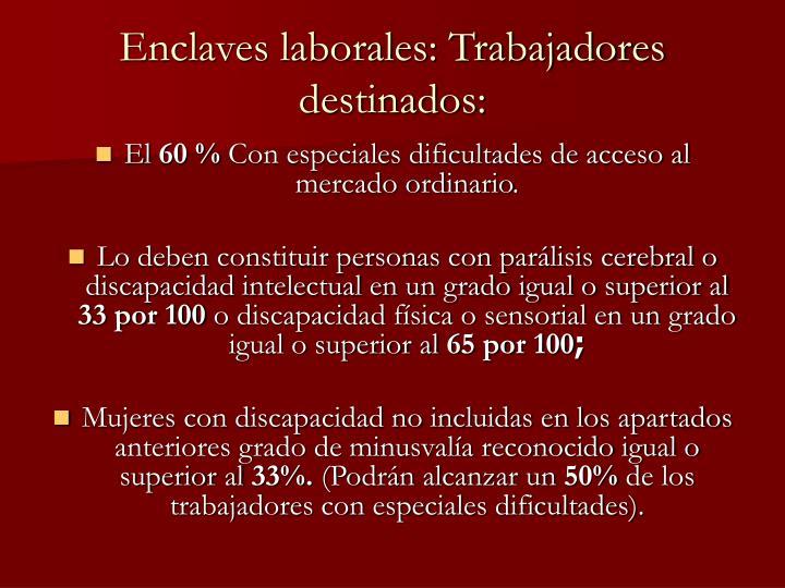 Enclaves laborales: Trabajadores destinados: