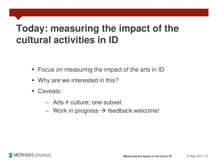 Today measuring the impact of the cultural activities in id