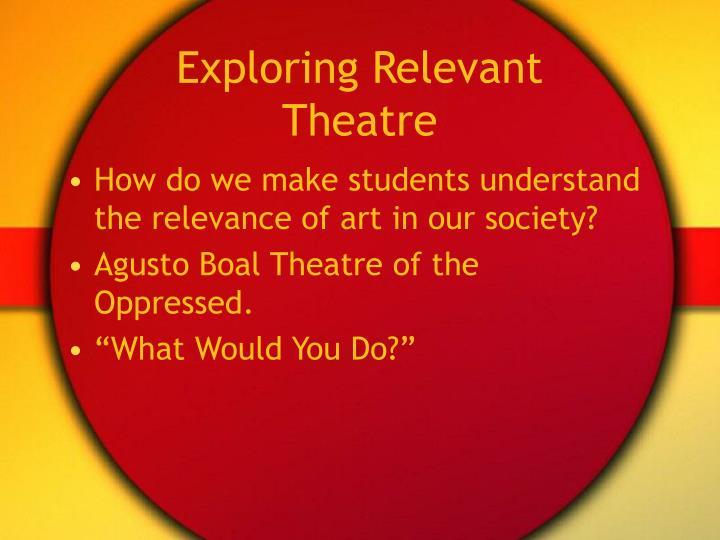 Exploring Relevant Theatre