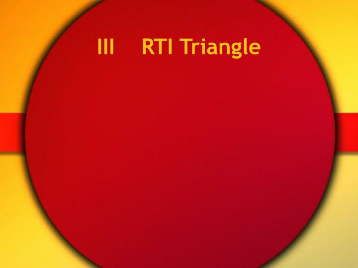 III    RTI Triangle