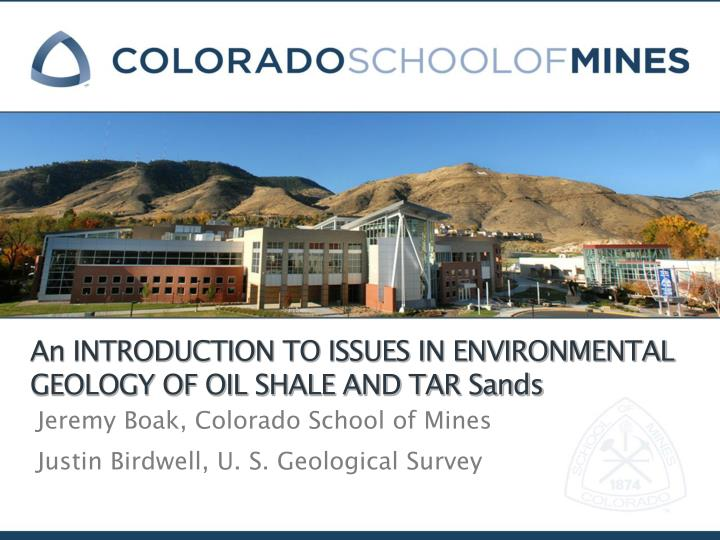 An INTRODUCTION TO ISSUES IN ENVIRONMENTAL GEOLOGY OF OIL SHALE AND TAR Sands
