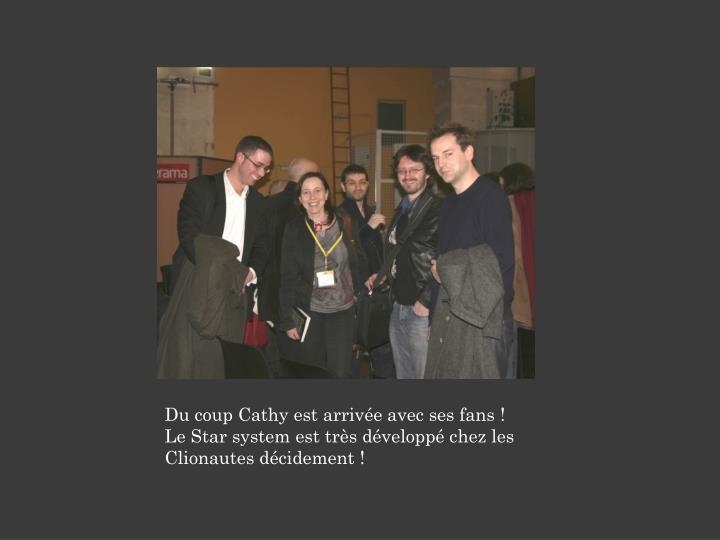 Du coup Cathy est arrivée avec ses fans !