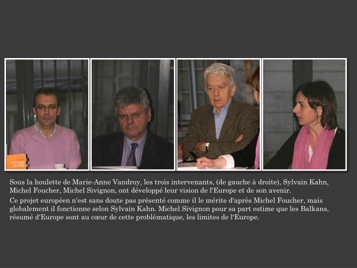 Sous la houlette de Marie-Anne Vandroy, les trois intervenants, (de gauche à droite), Sylvain Kahn, Michel Foucher, Michel Sivignon, ont développé leur vision de l'Europe et de son avenir.