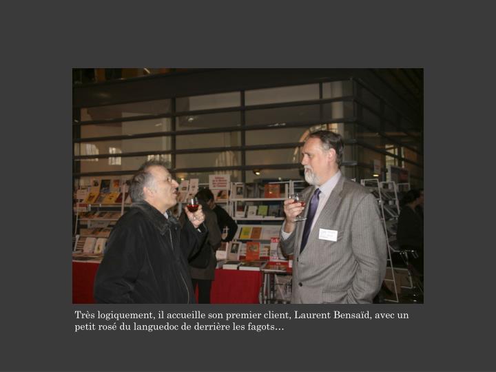 Très logiquement, il accueille son premier client, Laurent Bensaïd, avec un petit rosé du languedoc de derrière les fagots…