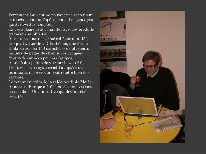 Forcément Laurent ne pouvait pas rester sur la touche pendant l'apéro, mais il ne peux pas quitter twitter non plus.