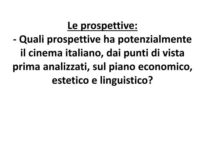 Le prospettive: