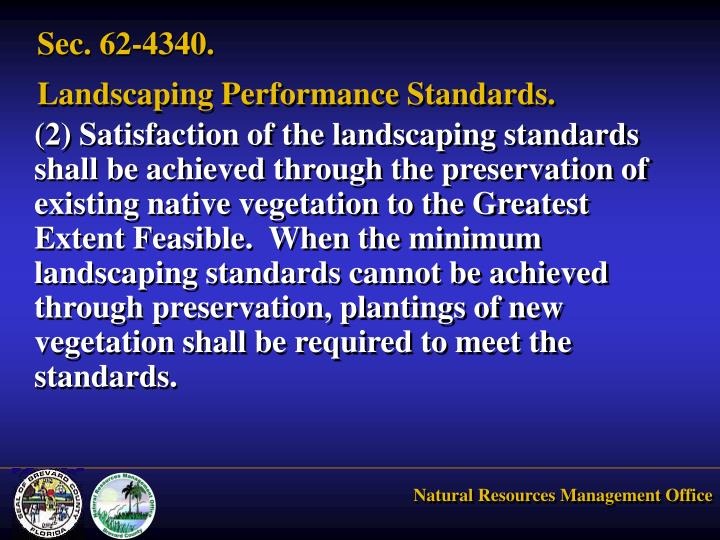 (2)	Satisfaction of the landscaping standards shall be achieved through the preservation of existing native vegetation to the Greatest Extent Feasible.  When the minimum landscaping standards cannot be achieved through preservation, plantings of new vegetation shall be required to meet the standards.
