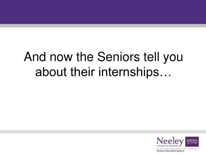 And now the Seniors tell you about their internships…