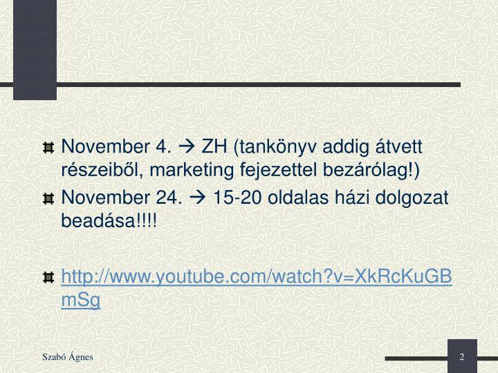 November 4.  ZH (tankönyv addig átvett részeiből, marketing fejezettel bezárólag!)