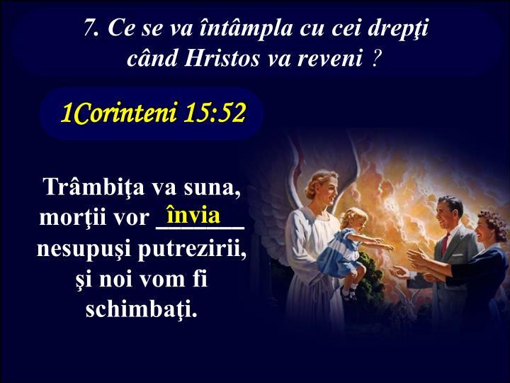 7. Ce se va întâmpla cu cei drepţi când Hristos va reveni