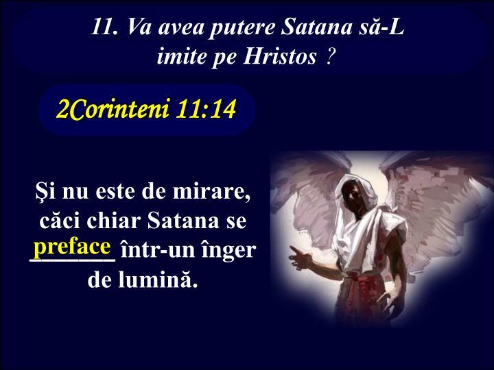11. Va avea putere Satana să-L imite pe Hristos