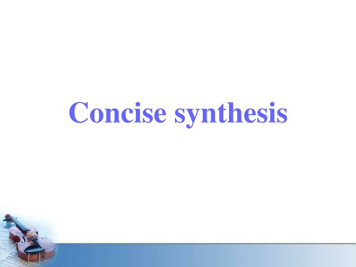 Concise synthesis