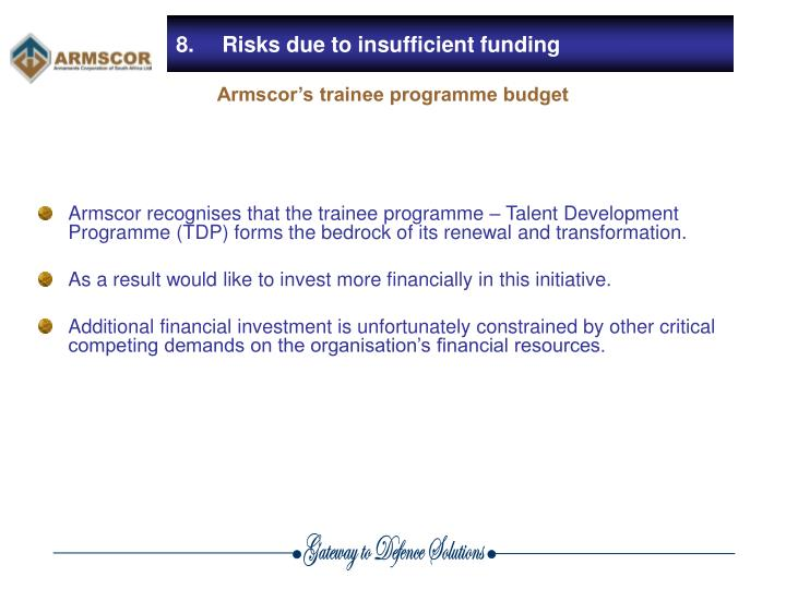 8.	Risks due to insufficient funding