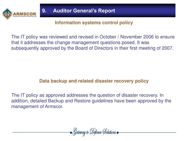 The IT policy was reviewed and revised in October / November 2006 to ensure that it addresses the change management questions posed. It was subsequently approved by the Board of Directors in their first meeting of 2007.