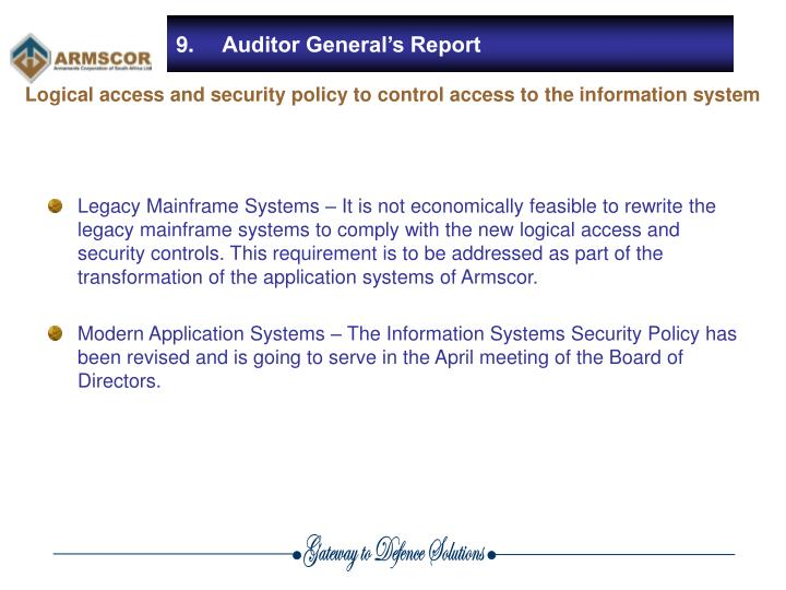 Legacy Mainframe Systems – It is not economically feasible to rewrite the legacy mainframe systems to comply with the new logical access and security controls. This requirement is to be addressed as part of the transformation of the application systems of Armscor.