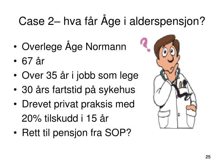 Case 2– hva får Åge i alderspensjon?