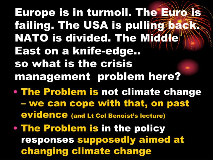Europe is in turmoil. The Euro is failing. The USA is pulling back. NATO is divided. The Middle East on a knife-edge..