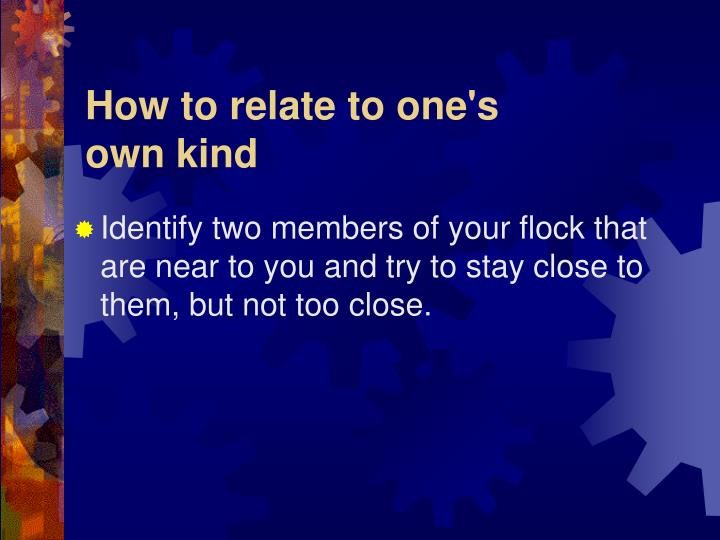 How to relate to one's own kind